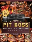 The PIT BOSS Wood Pellet and Gas Grill Combo Cookbook 2021-2022: Master your Grill with 425 Flavorful Recipes Plus Tips and Techniques for Beginners Cover Image