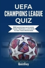 UEFA Champions League Quiz: 300 Question on Players, Teams, Trophies & Lots More to Test Your Knowledge Cover Image