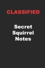 Classified: Secret Squirrel Notes: Perfect Gift for Those with Security Clearances Cover Image