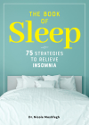 The Book of Sleep: 75 Strategies to Relieve Insomnia Cover Image