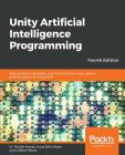 Unity Artificial Intelligence Programming - Fourth Edition Cover Image