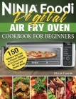 Ninja Foodi Digital Air Fry Oven Cookbook for Beginners: 150 Delicious and Easy-to-Prepare Digital Air Fry Oven Recipes for Fast and Healthy Meals Cover Image