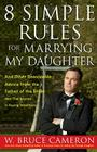 8 Simple Rules for Marrying My Daughter: And Other Reasonable Advice from the Father of the Bride (Not that Anyone is Paying Att Cover Image