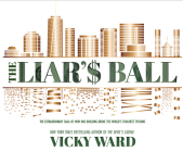 The Liar's Ball: The Extraordinary Saga of How One Building Broke the World's Toughest Tycoons Cover Image