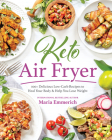 Keto Air Fryer: 100+ Delicious Low-Carb Recipes to Heal Your Body & Help You Lose Weight Cover Image