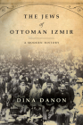 The Jews of Ottoman Izmir: A Modern History (Stanford Studies in Jewish History and Culture) Cover Image