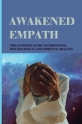 Awakened Empath: The Ultimate Guide To Emotional, Psychological And Spiritual Healing: Emotional Mastery Cover Image
