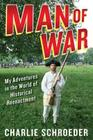 Man of War: My Adventures in the World of Historical Reenactment Cover Image