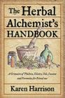 The Herbal Alchemist's Handbook: A Grimoire of Philtres, Elixirs, Oils, Incense, and Formulas for Ritual Use Cover Image