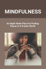 Mindfulness: An Eight-Week Plan For Finding Peace In A Frantic World: Benefits Of Practicing Mindfulness Cover Image