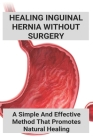 Healing Inguinal Hernia Without Surgery: A Simple And Effective Method That Promotes Natural Healing: Hiatal Hernia Types Cover Image