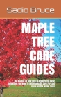Maple Tree Care Guides: The Manual on How Best To Acquire The Basic Guidelines You Need To Systematically Care For, And Grow Healthy Maple Tre Cover Image