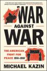 War Against War: The American Fight for Peace 1914-1918 Cover Image