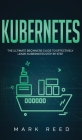 Kubernetes: The Ultimate Beginners Guide to Effectively Learn Kubernetes Step-By-Step Cover Image