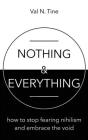 Nothing & Everything: How to stop fearing nihilism and embrace the void Cover Image