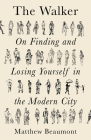 The Walker: On Losing and Finding Yourself in the Modern City Cover Image