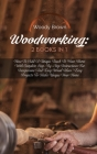 Woodworking: 2 Books in 1: How to Add a Unique Touch to Your Home with Complete Step-By-Step Instructions for Inexpensive and Easy Cover Image