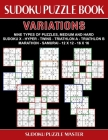 Sudoku Puzzle Book Variations: Nine Different Challenging Sudoku Styles For Advanced Players Cover Image