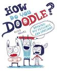 How Do You Doodle?: Drawing My Feelings and Emotions Cover Image