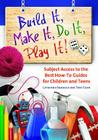 Build It, Make It, Do It, Play It!: Subject Access to the Best How-To Guides for Children and Teens (Children's and Young Adult Literature Reference) Cover Image