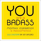 You Are a Badass 2022 Wall Calendar: Monthly Inspiration and Awesomeness Cover Image