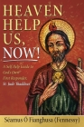 Heaven Help Us, Now!: A Self Help Guide to God's Own First Responder, St. Jude Thaddeus Cover Image
