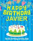 Happy Birthday Javier - The Big Birthday Activity Book: (Personalized Children's Activity Book) Cover Image