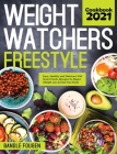 Weight Watchers Freestyle Cookbook 2021: Easy, Healthy and Delicious WW Smart Points Recipes for Rapid Weight Loss & Heal Your Body Cover Image