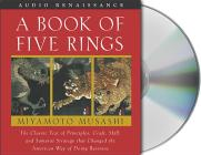A Book of Five Rings: The Classic Text of Principles, Craft, Skill and Samurai Strategy That Changed the American Way of Doing Business Cover Image