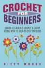 Crochet For Beginners (2nd Edition): Learn To Crochet Quickly & Easily Along With 15 Step-By-Step Patterns Cover Image