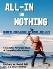 All-In or Nothing * A Guide for Advanced Study of Comprehensive Mastery: Achieve Excellence in Sport and Life Cover Image