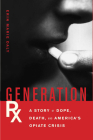 Generation Rx: A Story of Dope, Death, and America's Opiate Crisis Cover Image