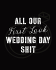 All Our First Look Wedding Day Shit: For Newlyweds - Marriage - Wedding Gift Log Book - Husband and Wife - Wedding Day - Bride and Groom - Love Notes Cover Image