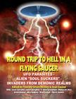 Round Trip To Hell In A Flying Saucer: UFO Parasites - Alien Soul Suckers - Invaders From Demonic Realms Cover Image