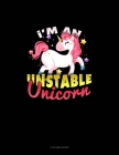 I'm An Unstable Unicorn: 4 Column Ledger Cover Image