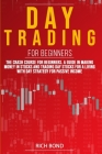 Day Trading for Beginners: The Crash Course For Beginners. A Guide In Making Money In Stocks And Trading Day Stocks For A Living With a Strategy Cover Image