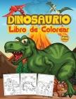 Dinosaurios Libro de Colorear para Niños: Gran Libro de Actividades de Dinosaurios para Niños y Jóvenes. Libros de dinosaurios perfectos para adolesce Cover Image