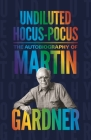 Undiluted Hocus-Pocus: The Autobiography of Martin Gardner Cover Image