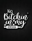 No Bitching In My Kitchen: Recipe Notebook to Write In Favorite Recipes - Best Gift for your MOM - Cookbook For Writing Recipes - Recipes and Not Cover Image