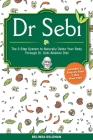 Dr. Sebi: The 3-Step System To Naturally Detox Your Body Through Dr. Sebi Alkaline Diet. (Includes A Step-By-Step 7-Day Meal Pla Cover Image