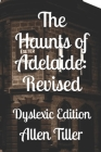 The Haunts of Adelaide: Revised: Dyslexic Edition Cover Image