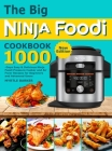 The Big Ninja Foodi Cookbook: 1000-Days Easy & Delicious Ninja Foodi Pressure Cooker and Air Fryer Recipes for Beginners and Advanced Users Cover Image
