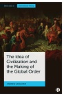 The Idea of Civilization and the Making of the Global Order Cover Image
