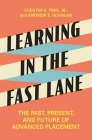 Learning in the Fast Lane: The Past, Present, and Future of Advanced Placement Cover Image