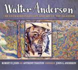 Walter Anderson: The Extraordinary Life and Art of the Islander Cover Image