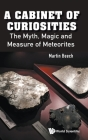 Cabinet of Curiosities, A: The Myth, Magic and Measure of Meteorites Cover Image