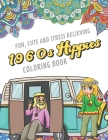 Fun Cute And Stress Relieving 1960s Hippies Coloring Book: Find Relaxation And Mindfulness By Coloring the Stress Away With Our Beautiful Black and Wh Cover Image
