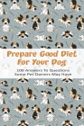 Prepare Good Diet For Your Dog_ 100 Answers To Questions Some Pet Owners May Have: Raw Dog Food Recipe Book Cover Image