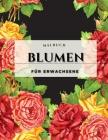 Blumen-Malbuch für Erwachsene: Ein Färbebuch für Erwachsene mit Blumen-Sammlung. Mit Blumen, Bytterfly, Vögel und vieles mehr. Blumen-Malbuch für Erw Cover Image