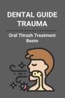 Dental Guide Trauma: Oral Thrush Treatment Boots: Dental Trauma Guide Cover Image